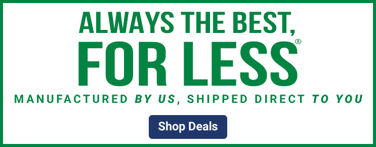 Always the best, for less manufactured by us, shipped direct to you